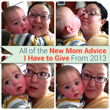 All of the New Mom Advice I Have to Give from 2013